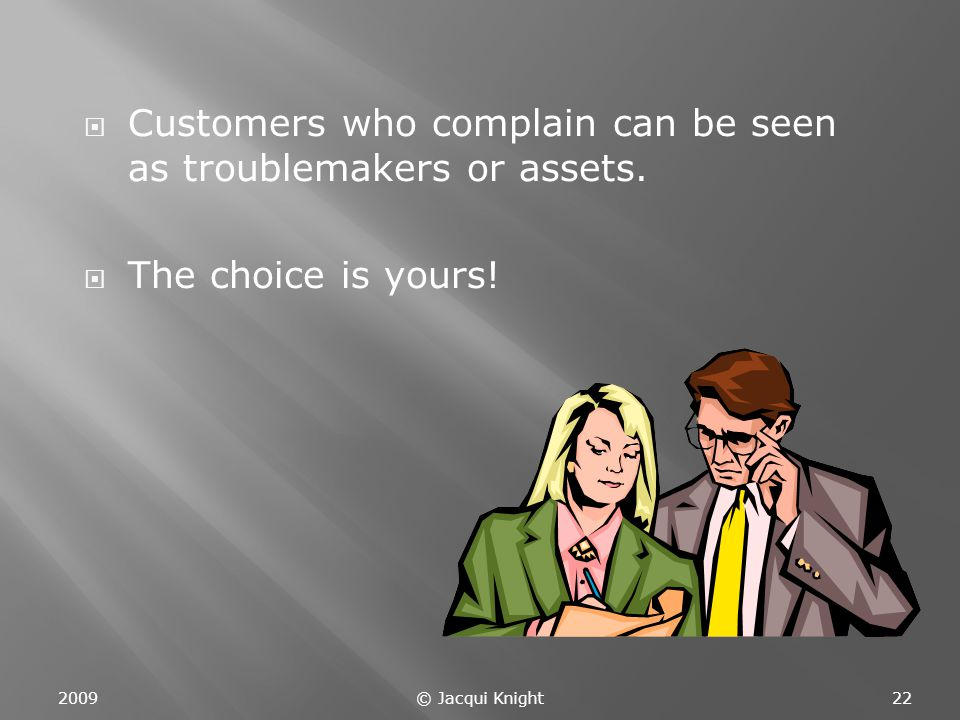  Customers who complain can be seen as troublemakers or assets.