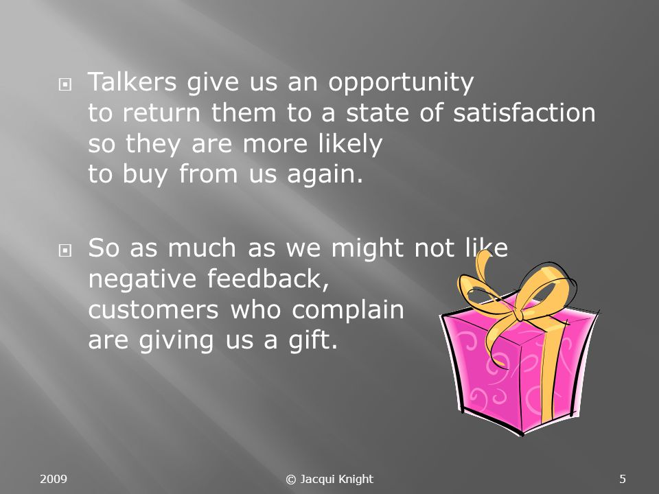  Talkers give us an opportunity to return them to a state of satisfaction so they are more likely to buy from us again.