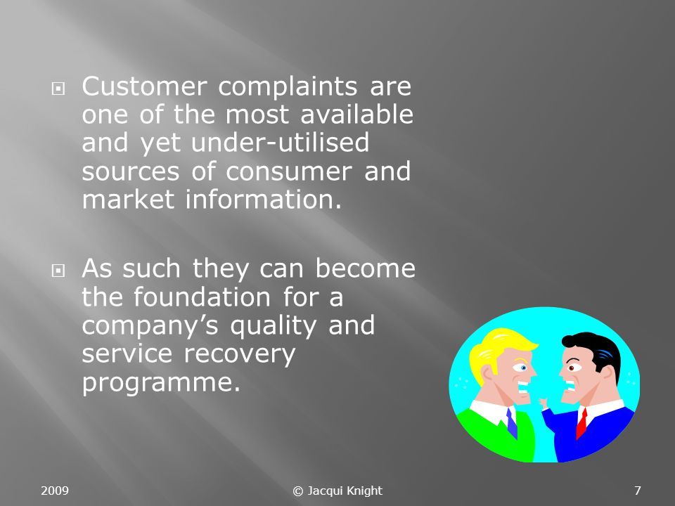  Customer complaints are one of the most available and yet under-utilised sources of consumer and market information.