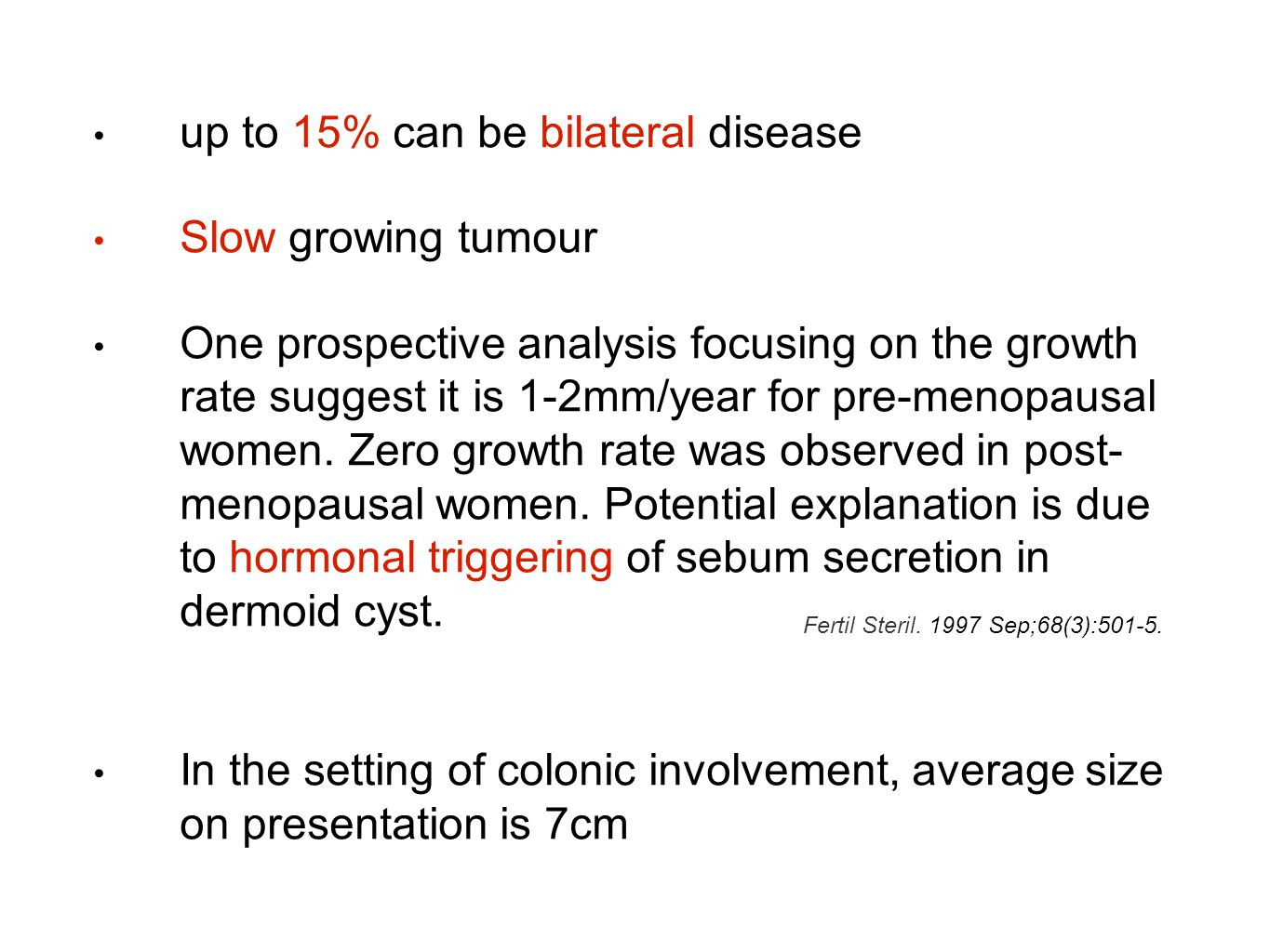 up to 15% can be bilateral disease Slow growing tumour One prospective analysis focusing on the growth rate suggest it is 1-2mm/year for pre-menopausal women.