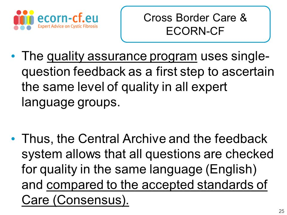 25 Cross Border Care & ECORN-CF The quality assurance program uses single- question feedback as a first step to ascertain the same level of quality in all expert language groups.