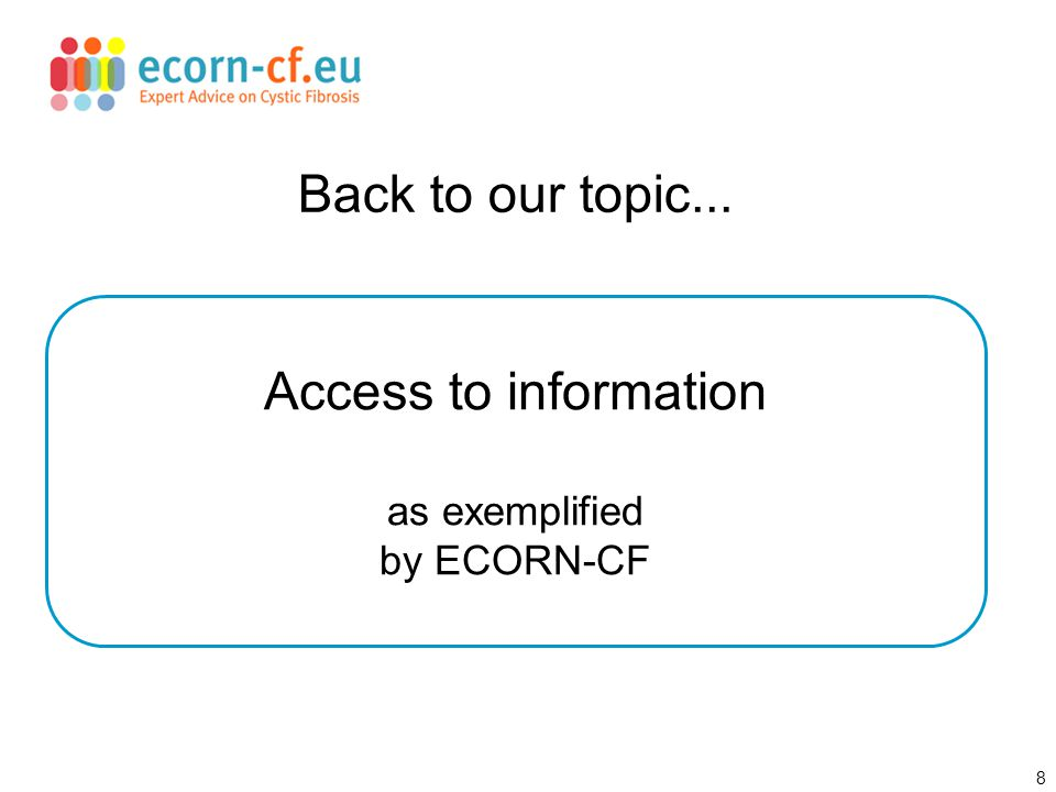 8 Access to information as exemplified by ECORN-CF Back to our topic...