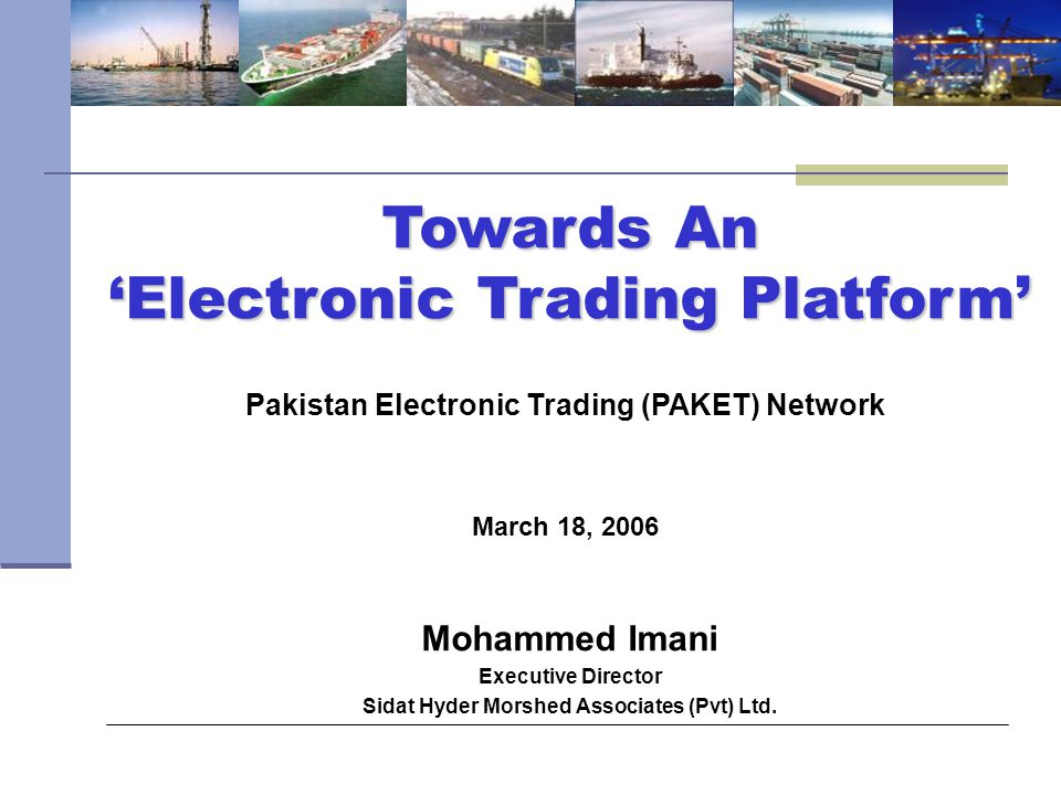 March 18, 2006 Sidat Hyder Morshed Associates (Pvt) Ltd Management Consultants 1 Outline Pakistan Trade Statistics Significance of Trade and Transport Facilitation Single Window – Concept and Benefits PAKET Study