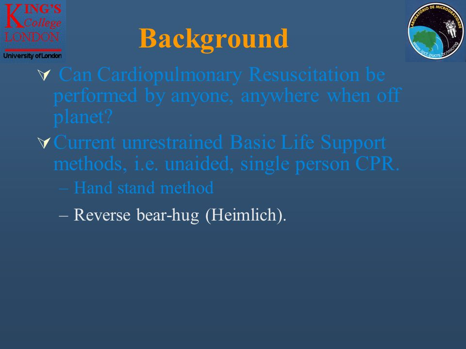Background  Can Cardiopulmonary Resuscitation be performed by anyone, anywhere when off planet?  Current unrestrained Basic Life Support methods, i.
