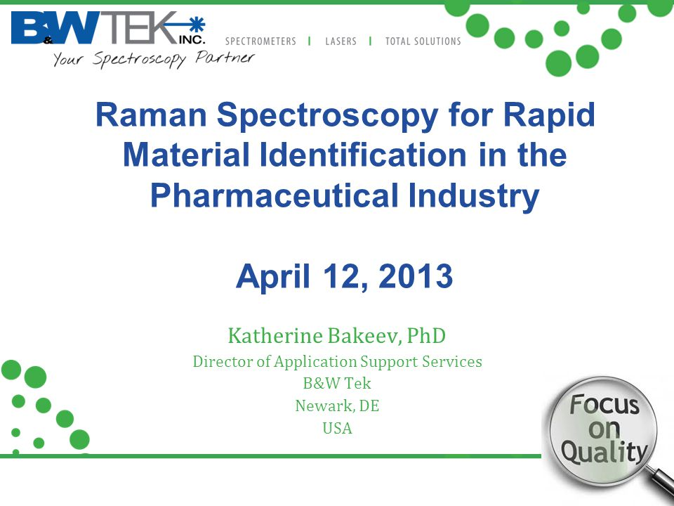 Raman Spectroscopy for Rapid Material Identification in the Pharmaceutical Industry April 12, 2013 Katherine Bakeev, PhD Director of Application Suppo