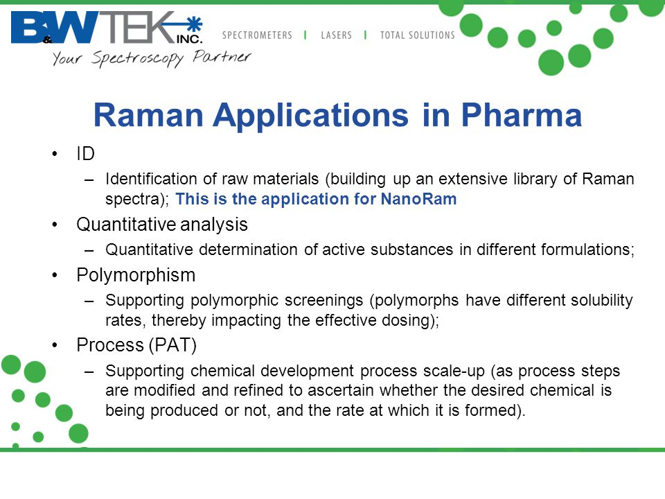 Raman Applications in Pharma ID –Identification of raw materials (building up an extensive library of Raman spectra); This is the application for Nano