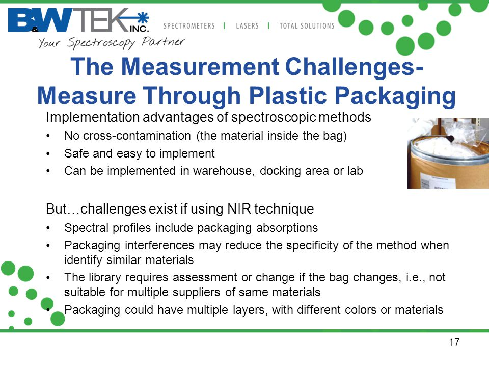 17 The Measurement Challenges- Measure Through Plastic Packaging Implementation advantages of spectroscopic methods No cross-contamination (the materi