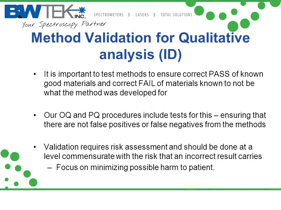 Method Validation for Qualitative analysis (ID) It is important to test methods to ensure correct PASS of known good materials and correct FAIL of mat
