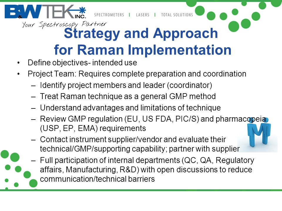 Strategy and Approach for Raman Implementation Define objectives- intended use Project Team: Requires complete preparation and coordination –Identify