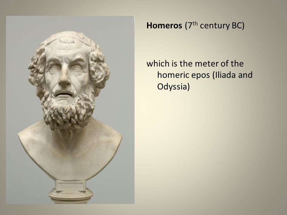 which is the meter of the homeric epos (Iliada and Odyssia) Homeros (7 th century BC)