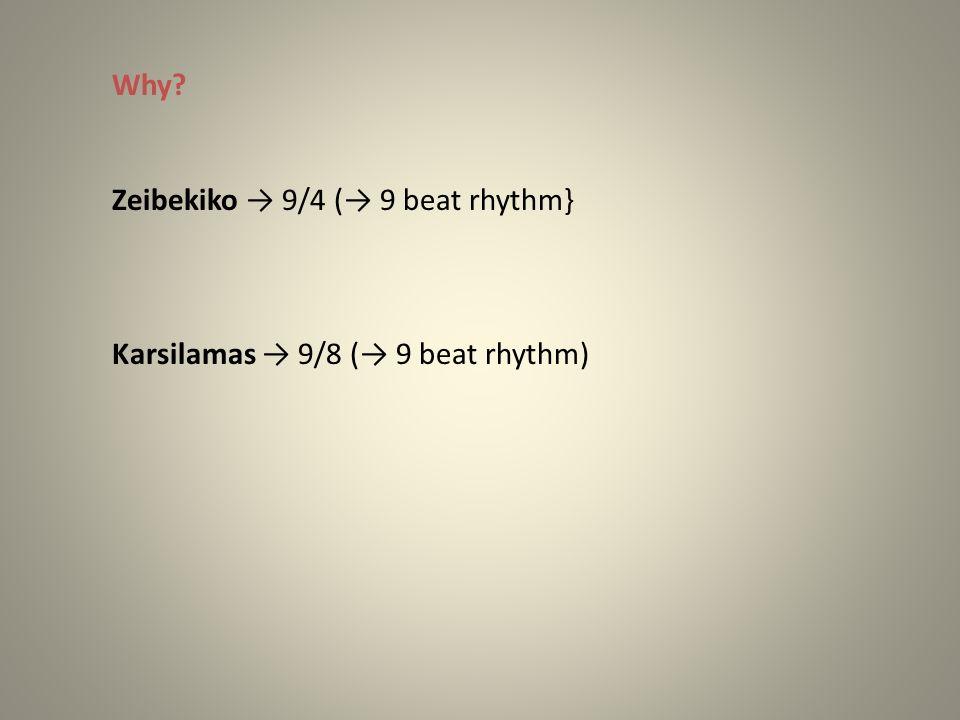 Why? → Tempo Zeibekiko → slower → 9/4 Karsilamas → faster → 9/8
