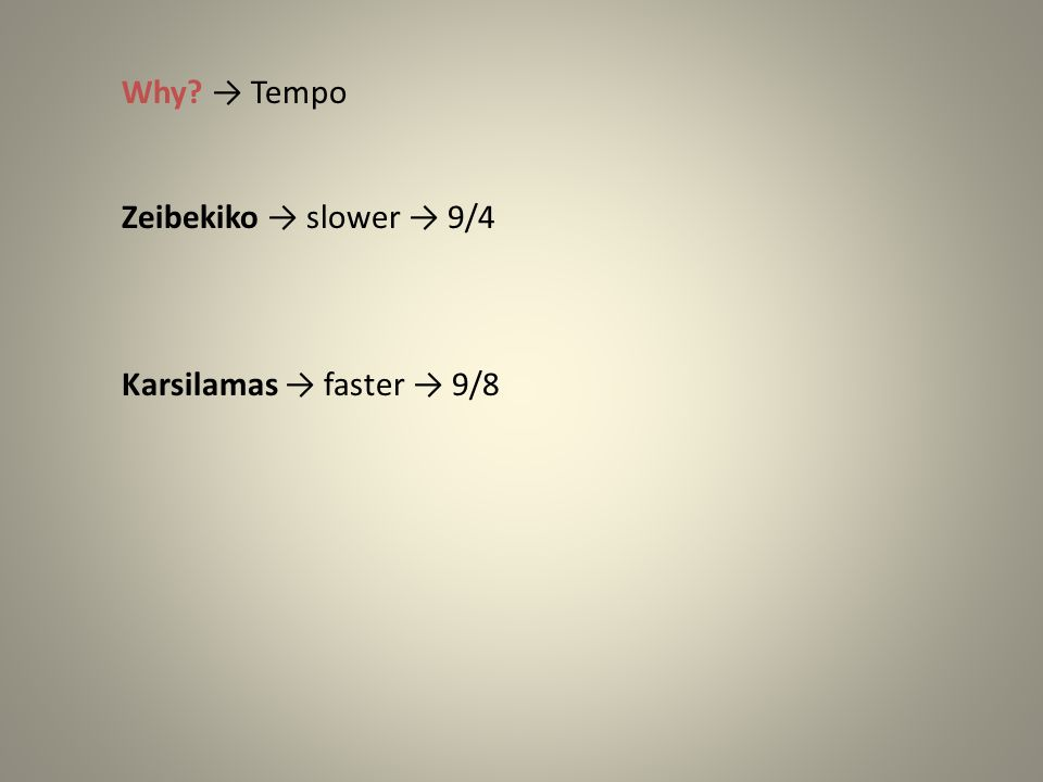 Why.→ Tempo → Not valid because: 1.In Greek traditional music is not common the absolute tempo.