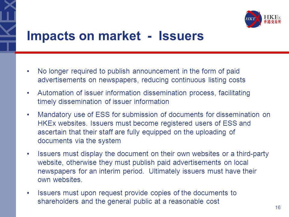 16 Impacts on market - Issuers No longer required to publish announcement in the form of paid advertisements on newspapers, reducing continuous listin