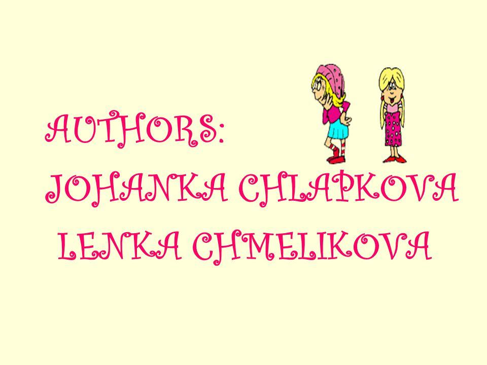 AUTHORS: JOHANKA CHLAPKOVA LENKA CHMELIKOVA