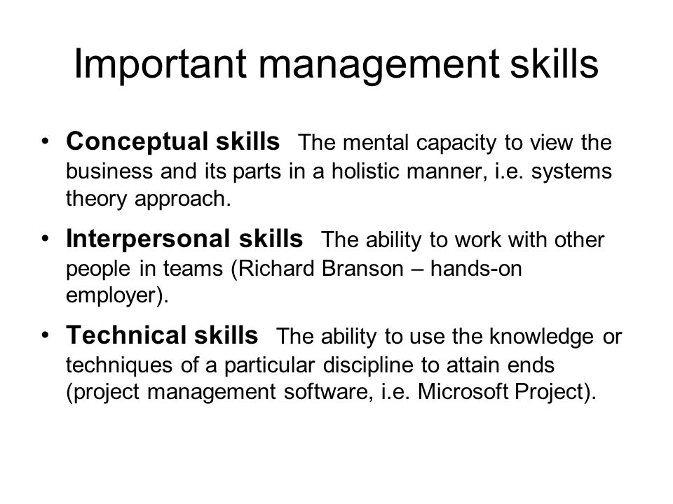 Important management skills Conceptual skills The mental capacity to view the business and its parts in a holistic manner, i.e. systems theory approac