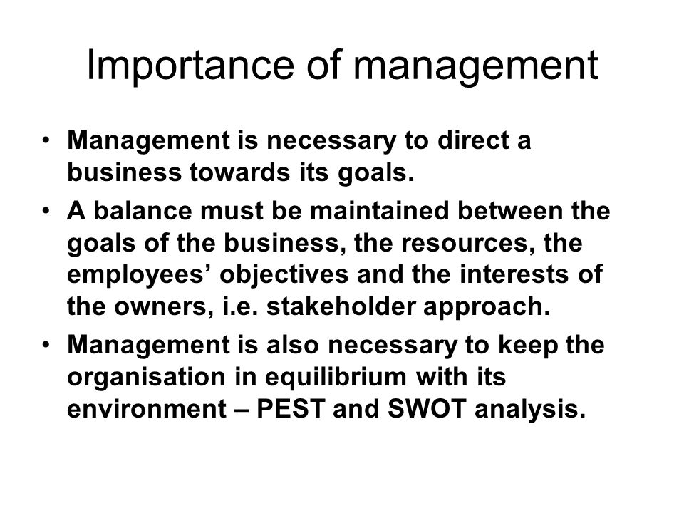 Importance of management Management is necessary to direct a business towards its goals.