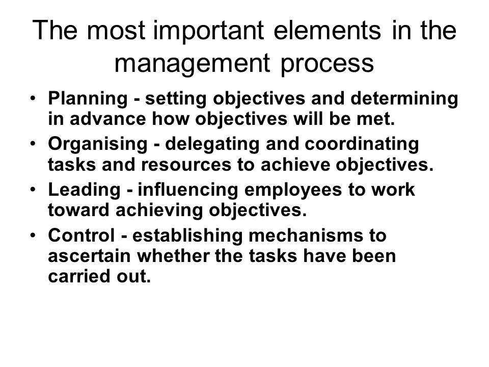 The most important elements in the management process Planning - setting objectives and determining in advance how objectives will be met.