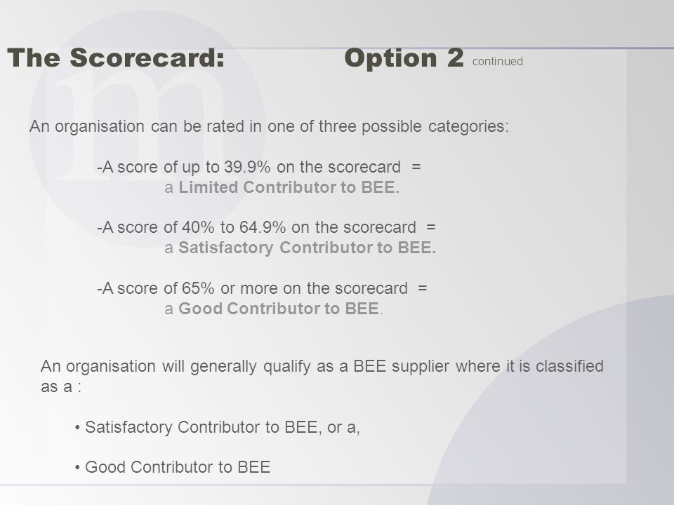 An organisation can be rated in one of three possible categories: -A score of up to 39.9% on the scorecard = a Limited Contributor to BEE.