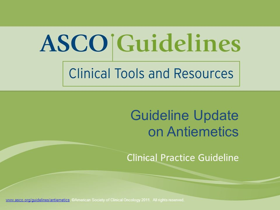 www.asco.org/guidelines/antiemeticswww.asco.org/guidelines/antiemetics. ©American Society of Clinical Oncology 2011. All rights reserved. Guideline Up