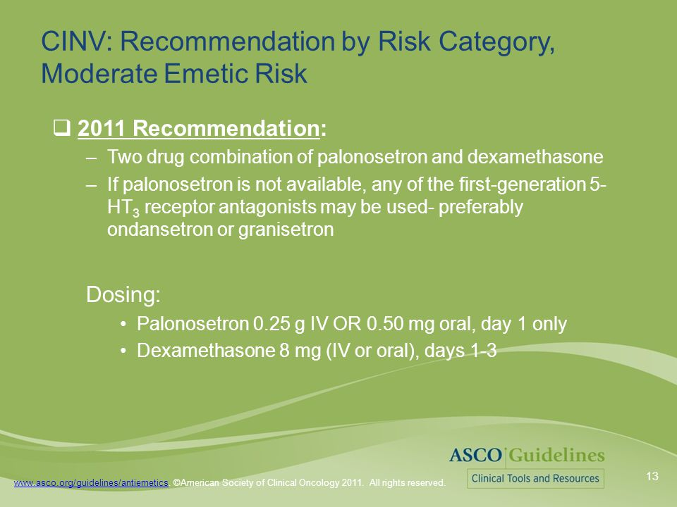 www.asco.org/guidelines/antiemeticswww.asco.org/guidelines/antiemetics. ©American Society of Clinical Oncology 2011. All rights reserved. CINV: Recomm
