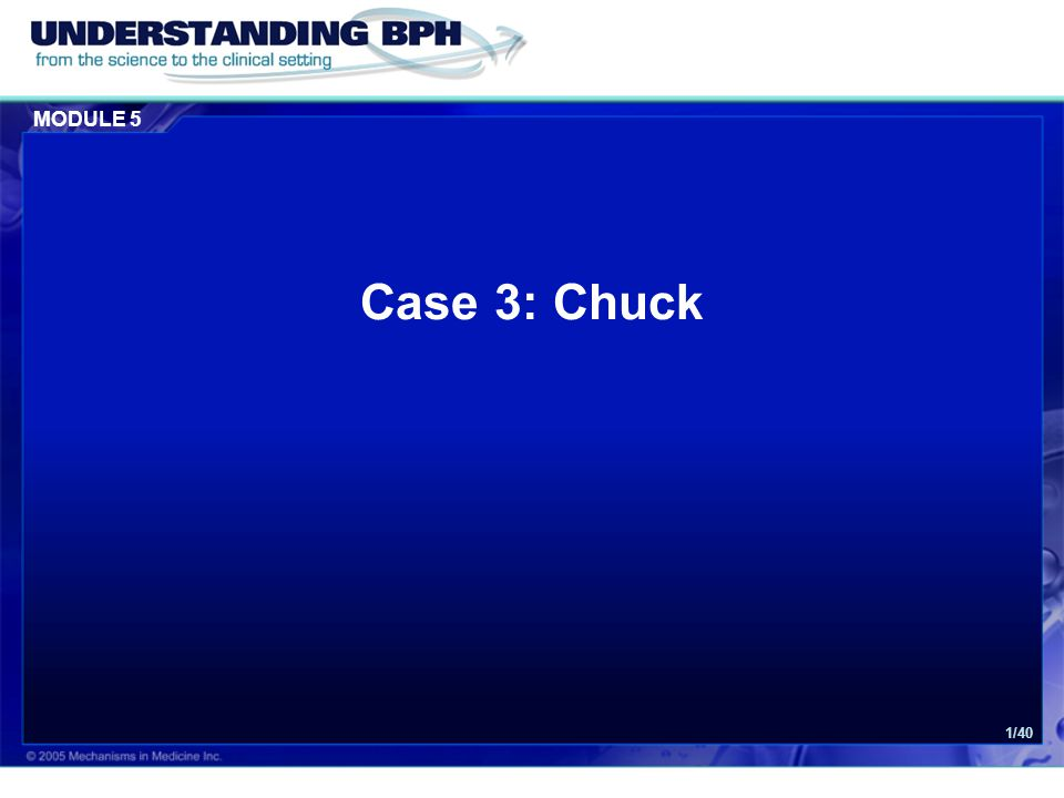MODULE 5 Case 3: Chuck 32/40 Chuck's Consult Letter (Cont.) The results of his biopsy were positive for a localized prostate cancer (two out of 8 biopsies positives for adenocarcinoma of the prostate, both on the right side, Gleason grade 7).