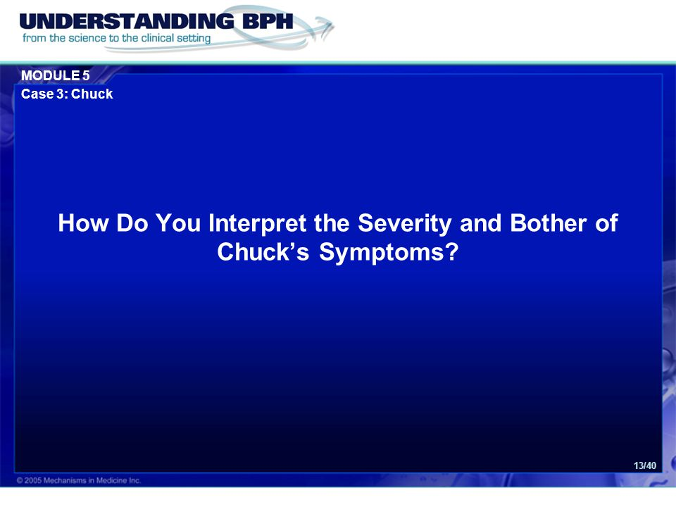 MODULE 5 Case 3: Chuck 13/40 How Do You Interpret the Severity and Bother of Chuck's Symptoms