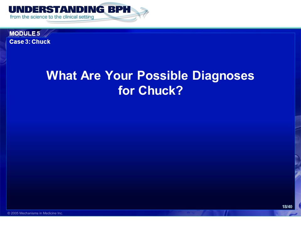 MODULE 5 Case 3: Chuck 18/40 What Are Your Possible Diagnoses for Chuck