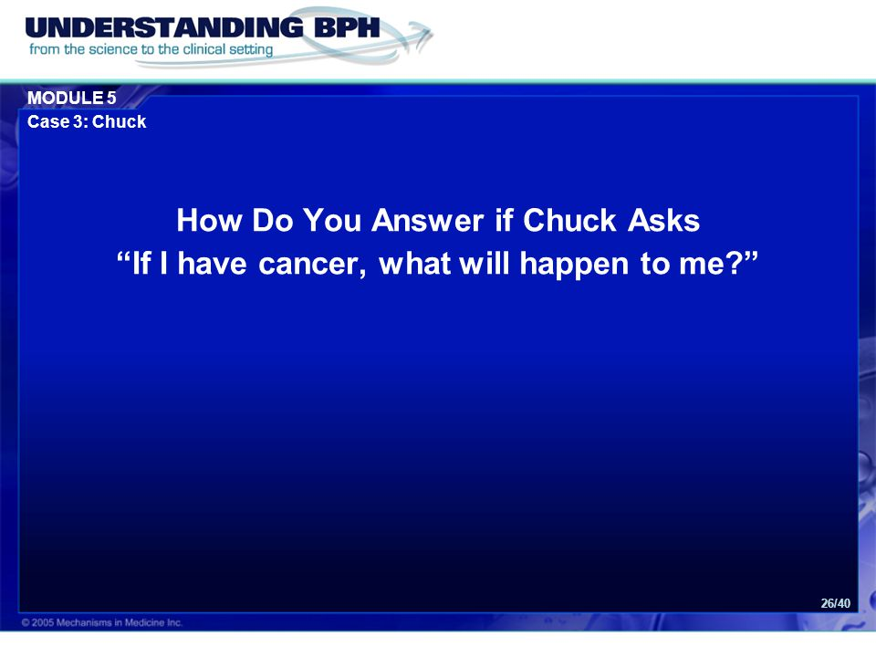 MODULE 5 Case 3: Chuck 26/40 How Do You Answer if Chuck Asks If I have cancer, what will happen to me
