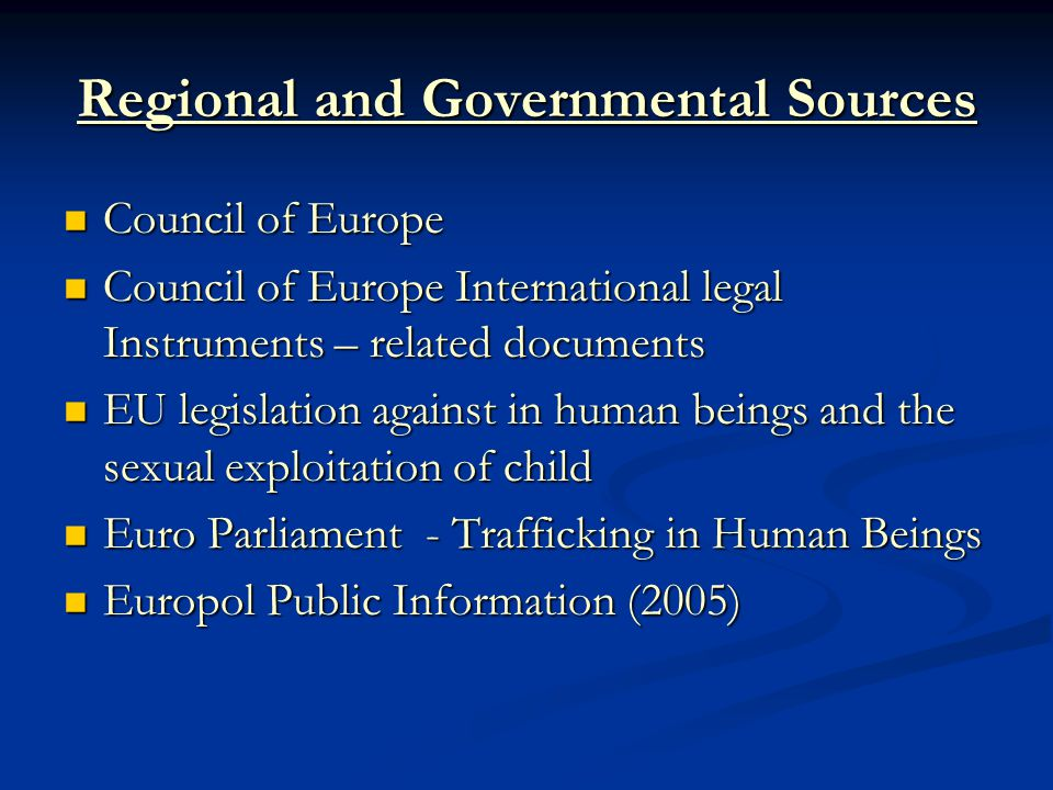 Regional and Governmental Sources Council of Europe Council of Europe Council of Europe International legal Instruments – related documents Council of