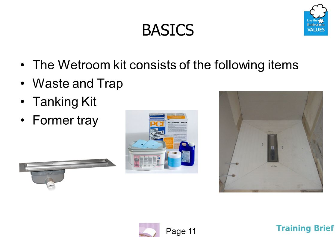 Page 11 Training Brief BASICS The Wetroom kit consists of the following items Waste and Trap Tanking Kit Former tray