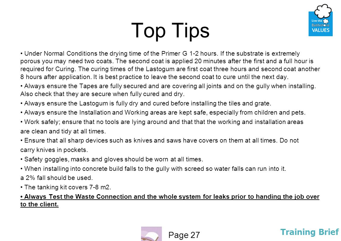 Page 27 Training Brief Top Tips Under Normal Conditions the drying time of the Primer G 1-2 hours. If the substrate is extremely porous you may need t