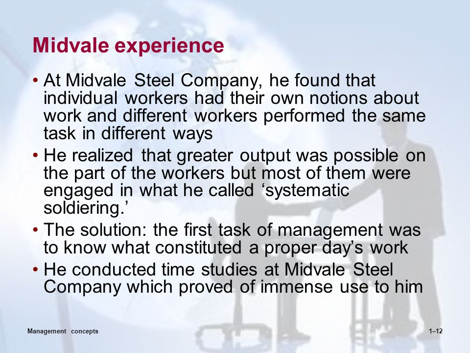 Midvale experience At Midvale Steel Company, he found that individual workers had their own notions about work and different workers performed the sam