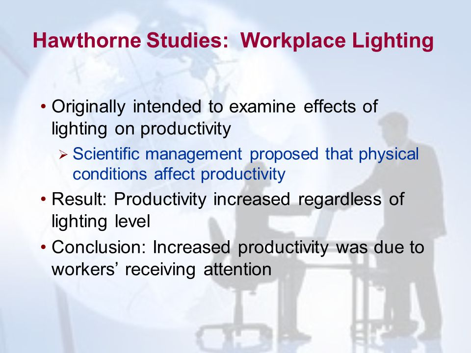 Originally intended to examine effects of lighting on productivity  Scientific management proposed that physical conditions affect productivity Resul