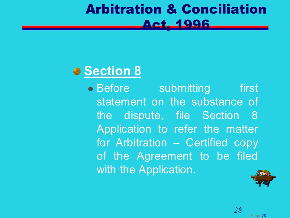 | Page 28 28 Arbitration & Conciliation Act, 1996 Section 8 Before submitting first statement on the substance of the dispute, file Section 8 Applicat