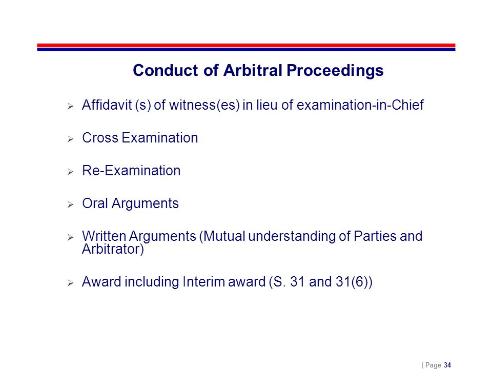 | Page 34 Conduct of Arbitral Proceedings  Affidavit (s) of witness(es) in lieu of examination-in-Chief  Cross Examination  Re-Examination  Oral A