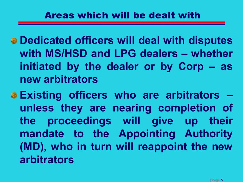 | Page 5 Areas which will be dealt with Dedicated officers will deal with disputes with MS/HSD and LPG dealers – whether initiated by the dealer or by
