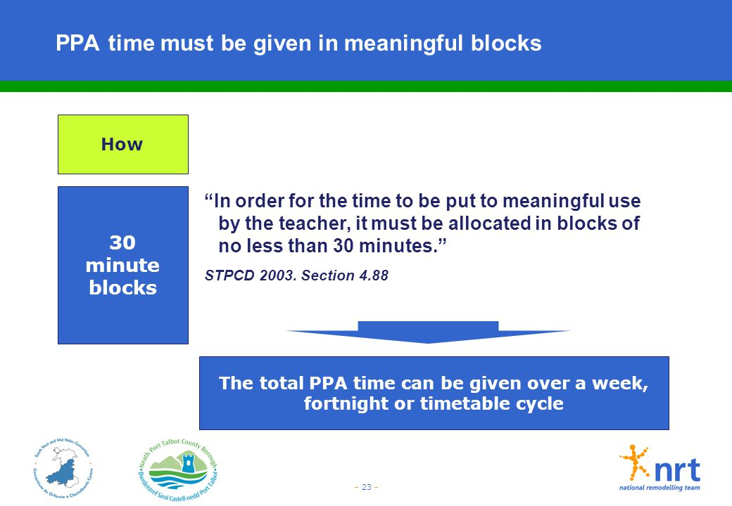 """– 23 – PPA time must be given in meaningful blocks 30 minute blocks """"In order for the time to be put to meaningful use by the teacher, it must be allo"""