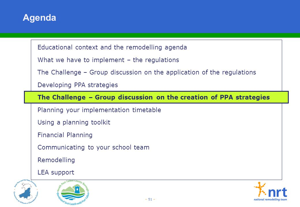– 51 – Agenda Educational context and the remodelling agenda What we have to implement – the regulations The Challenge – Group discussion on the appli