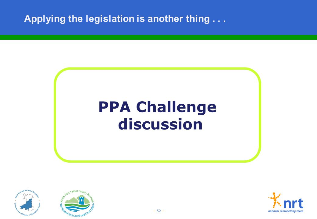 – 52 – Applying the legislation is another thing... PPA Challenge discussion