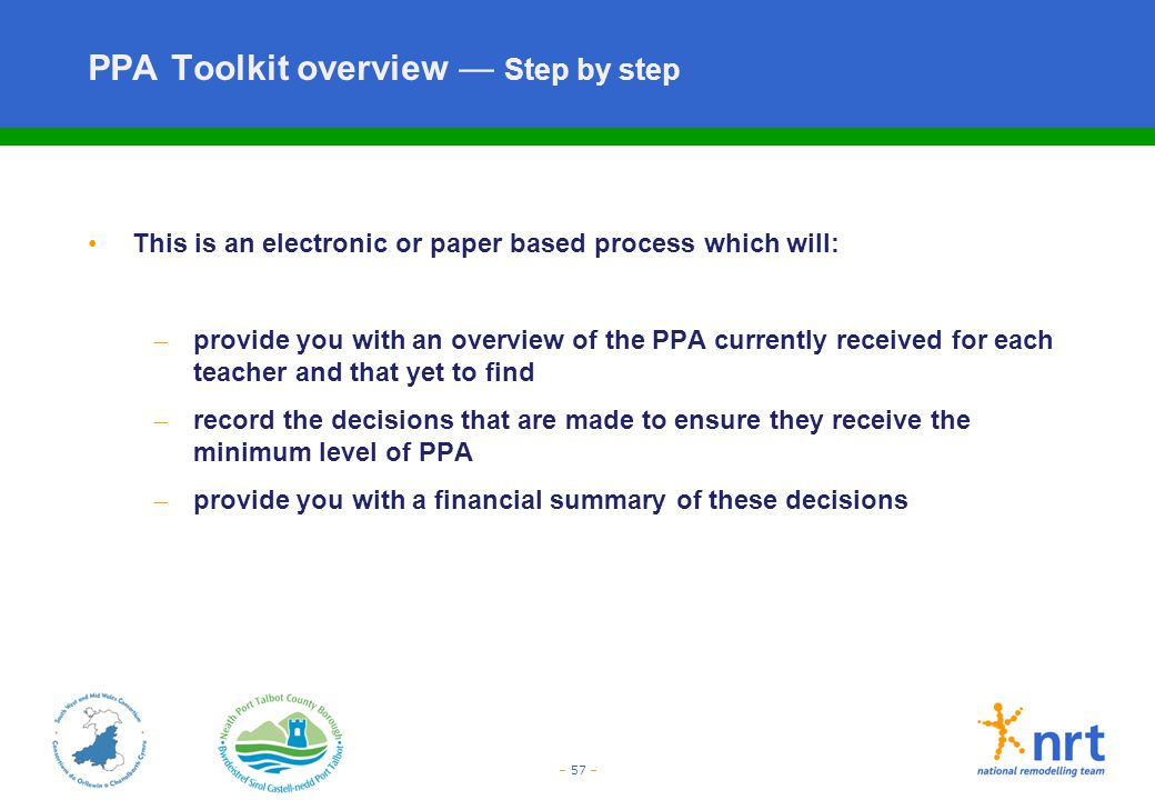 – 57 – PPA Toolkit overview — Step by step This is an electronic or paper based process which will: – provide you with an overview of the PPA currentl
