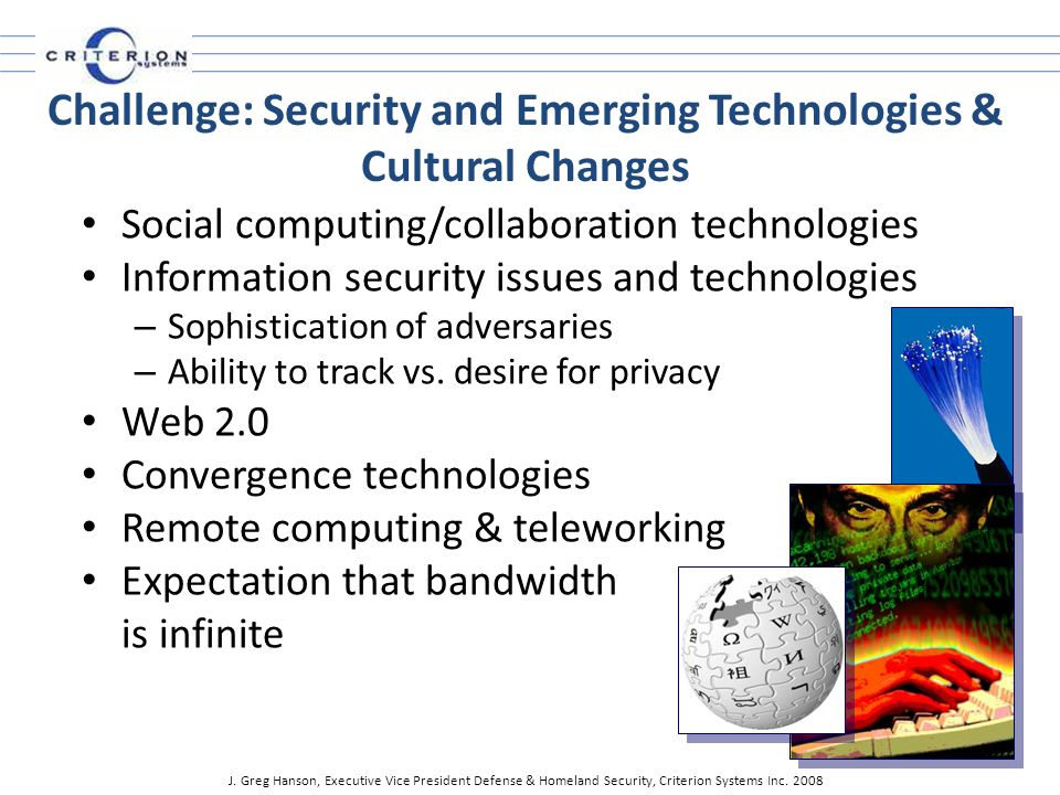 Social computing/collaboration technologies Information security issues and technologies – Sophistication of adversaries – Ability to track vs.