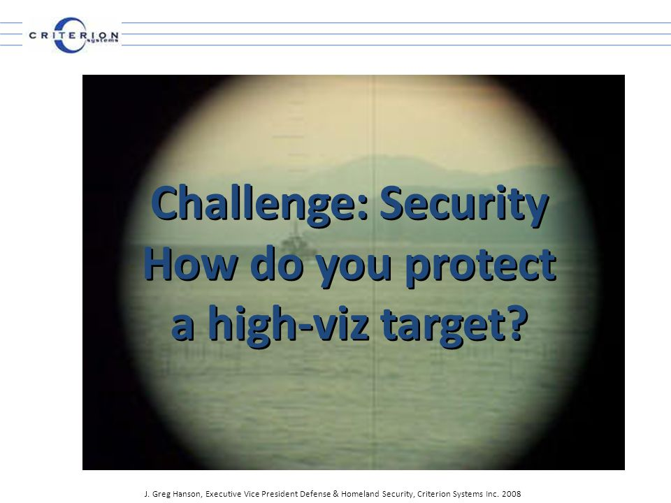 Challenge: Security How do you protect a high-viz target.