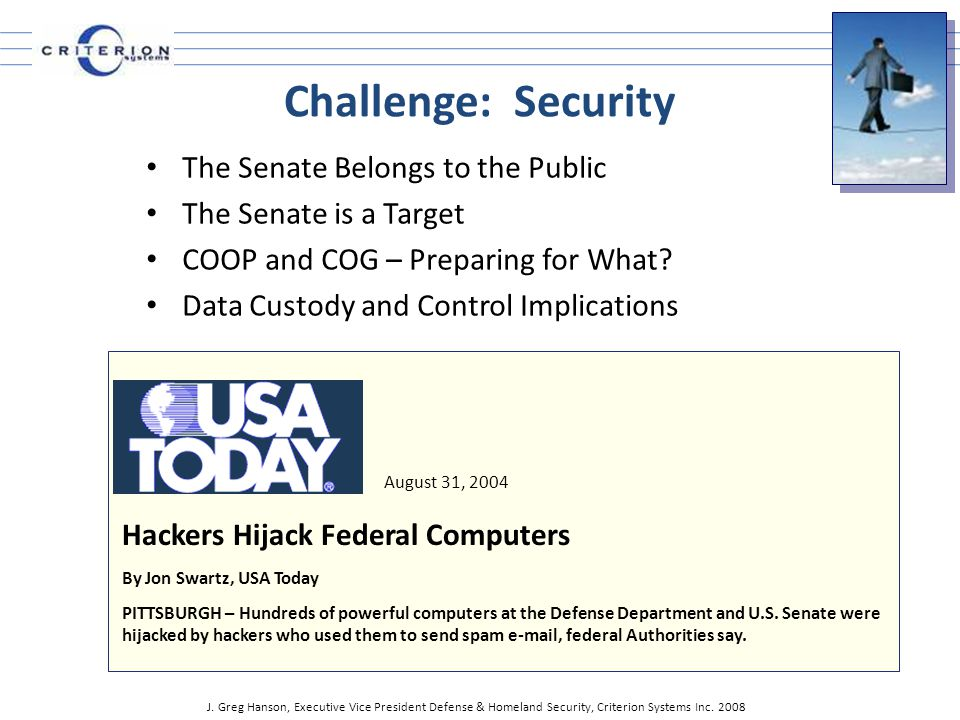 Challenge: Security The Senate Belongs to the Public The Senate is a Target COOP and COG – Preparing for What.