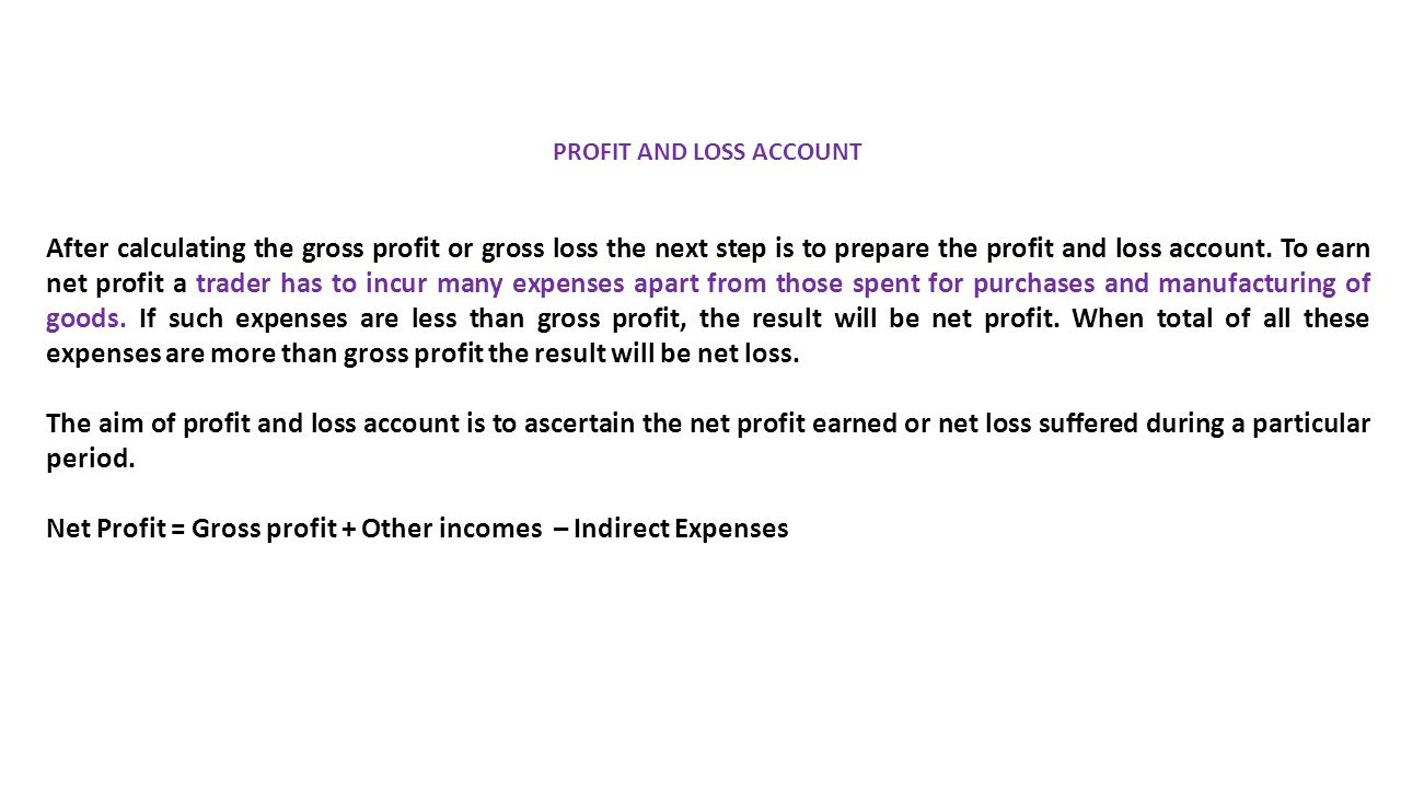 PROFIT AND LOSS ACCOUNT After calculating the gross profit or gross loss the next step is to prepare the profit and loss account.