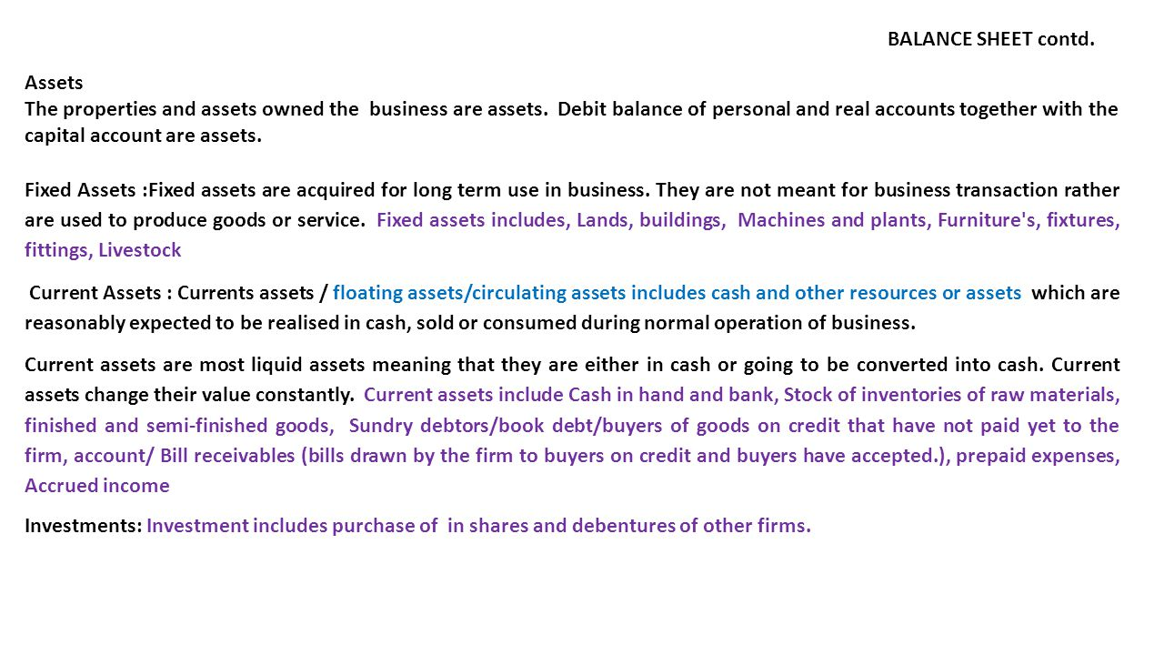 Assets The properties and assets owned the business are assets.