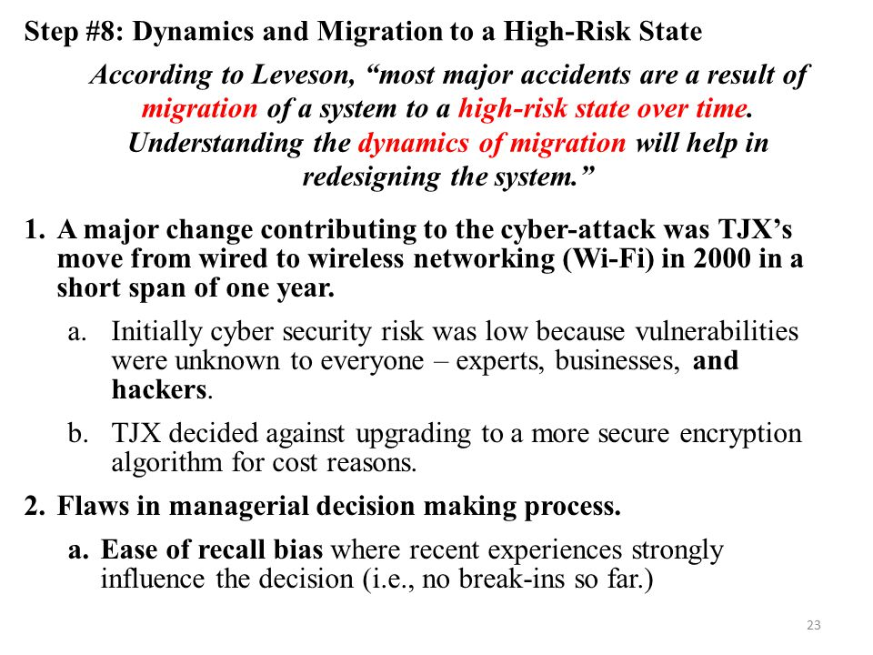 23 Step #8: Dynamics and Migration to a High-Risk State According to Leveson, most major accidents are a result of migration of a system to a high-risk state over time.