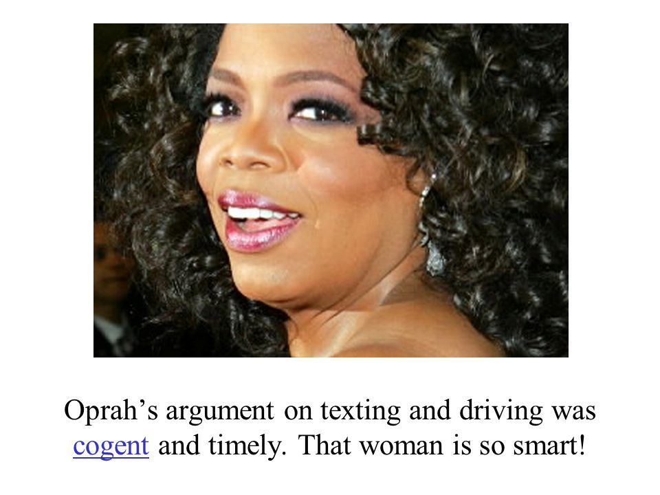 Oprah's argument on texting and driving was cogent and timely. That woman is so smart!