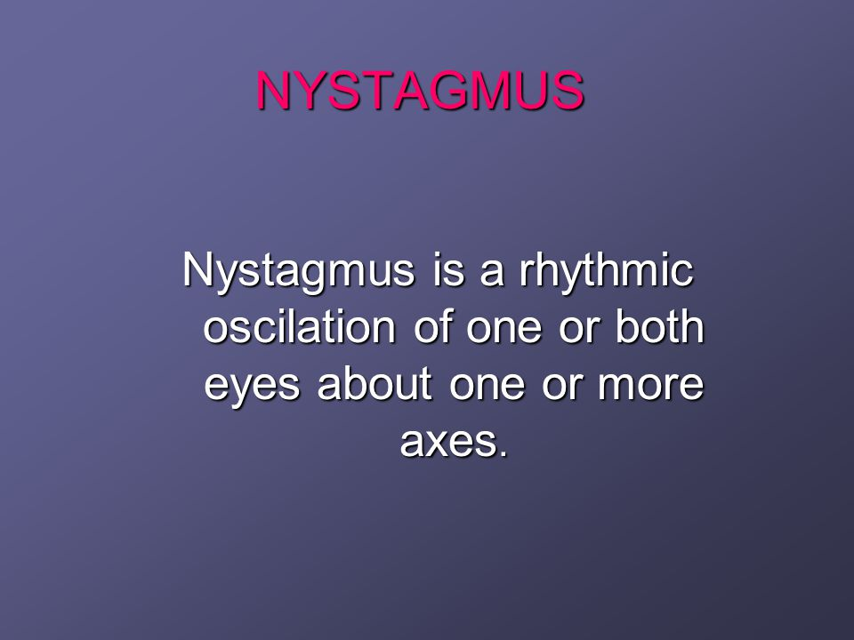 Sensory Defect Nystagmus Consequent to bilateral visual loss cannot be distinguished from CIN in a patient with coexisting primary visual abnormalities.