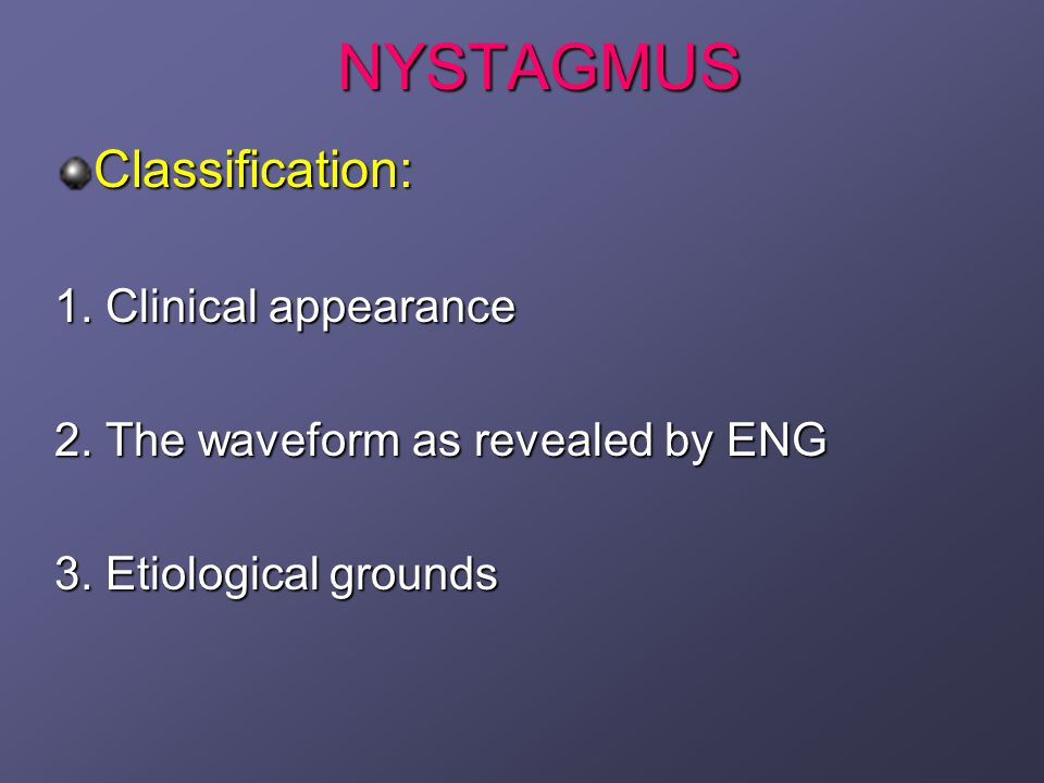 NYSTAGMUS Latent Nystagmus (LN): Most common Most common Before 6 mo.