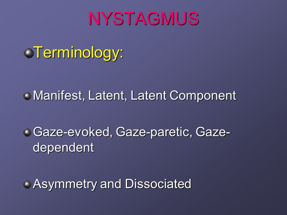 NYSTAGMUSExamination: Family History Time of onset Ocular Examination ERG, PVEP ENG